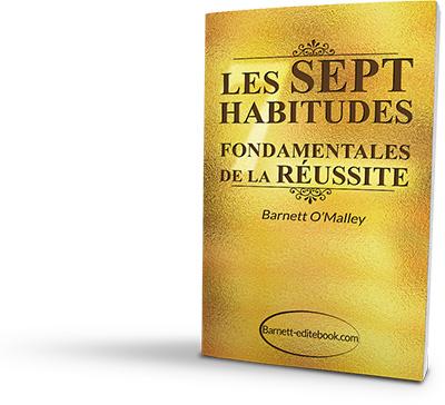 Les 7 Habitudes Fondamentales de la Réussite - programme en Or pour changer ses habitudes de façon profonde et rapide